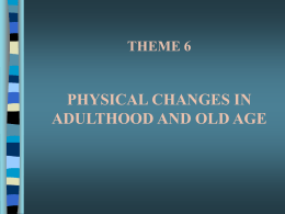 PHYSICAL CHANGES IN ADULTHOOD AND OLD AGE