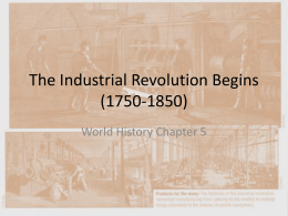 The Industrial Revolution Begins (1750-1850)