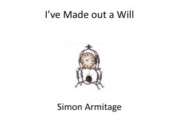 I`ve made out a will-Simon Armitage