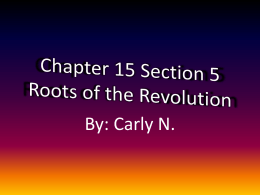 Chapter 15 Section 5 Roots of the Revolution