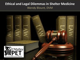 Ethical and Legal Dilemmas in Shelter Medicine Wendy Blount, DVM