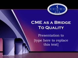 CME as a Bridge To Quality - Accreditation Council for Continuing