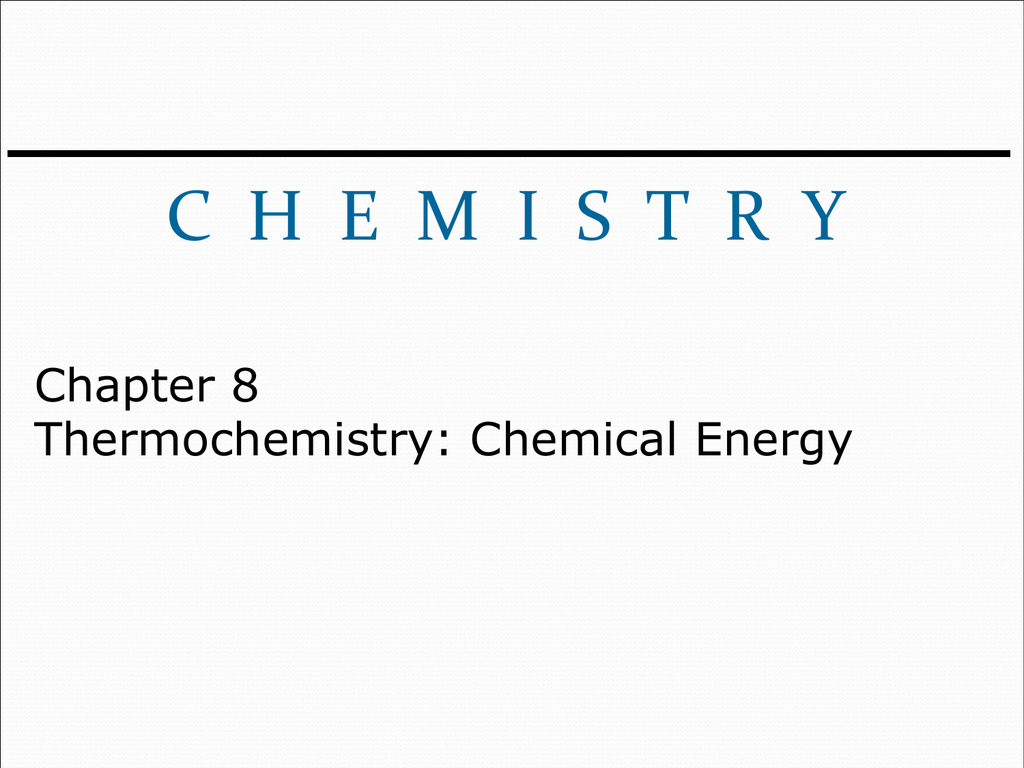Chapter 8 Thermochemistry: Chemical Energy