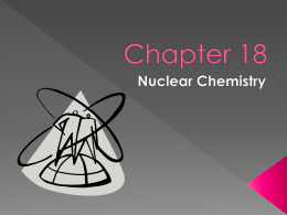 Ch. 18 Nuclear Chemistry
