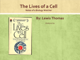 The Lives of a Cell Notes of a Biology Watcher By: Lewis Thomas