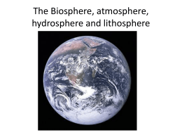 The Biosphere, atmosphere, hydrosphere and lithosphere