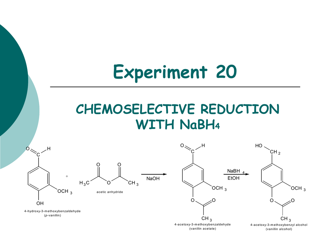 borohydride reduction of vanillin to vanillyl experiment 29 – borohydride reduction of vanillin to vanillyl alcohol goal to perform a sodium borohydride reduction of an aldehyde to produce an alcohol reading and working ahead your discussion should include a mechanism for this reaction.