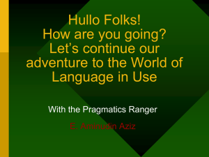 Hullo Folks, Let`s continue our adventure to the World of Pragmatics