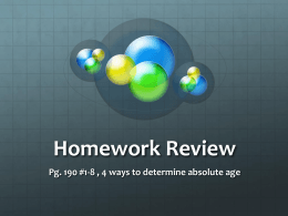 Homework Review Pg. 190 #1-8 , 4 ways to determine absolute age