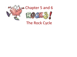 Chapter 5 and 6 The Rock Cycle