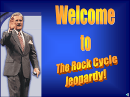 The Rock Cycle JEOPARDY