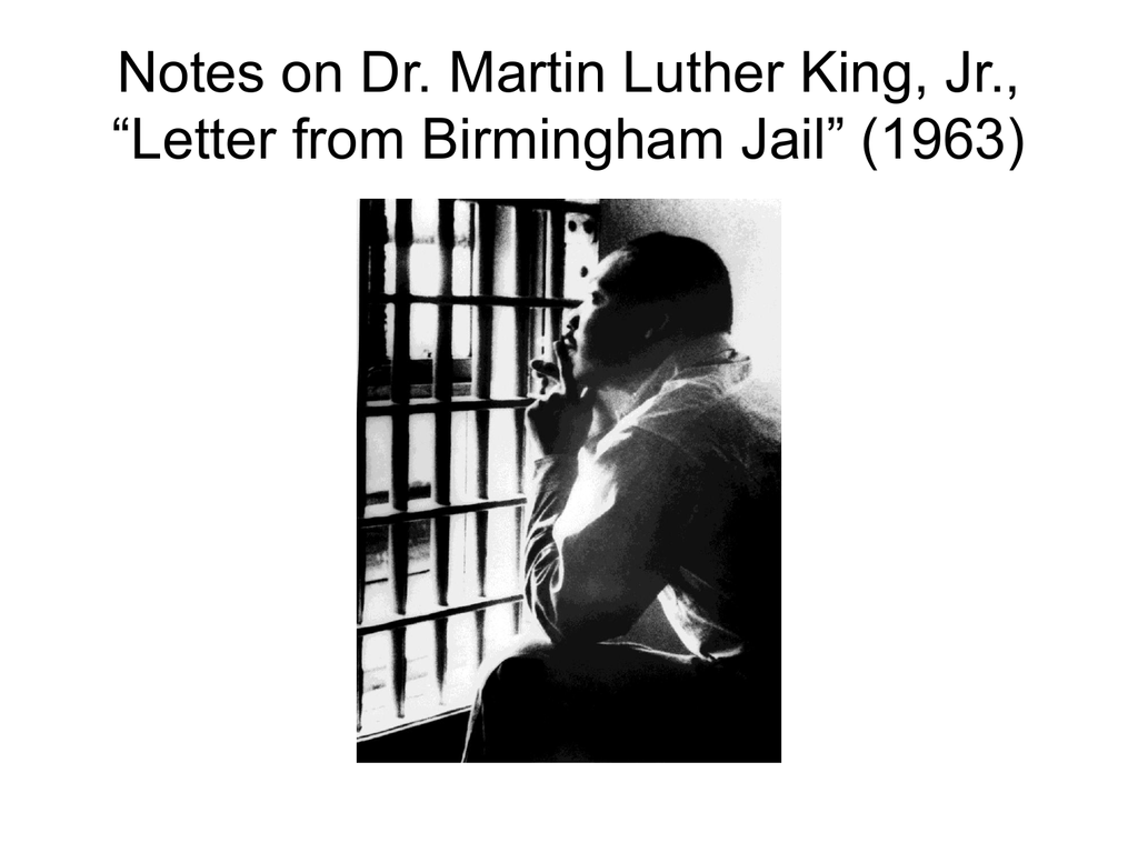 the letter from birmingham jail by dr martin luther king jr In all of our discussion of race relations, i can think of no better document to read than martin luther king, jr's letter from birmingham jailin my opinion, this is the starting point of any meaningful understanding of the racial issues that have plagued the united states, and demonstrates why the movement dr king began is so critical.