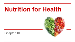 Nutrition for Health Ch. 10