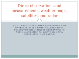 Direct observations and measurements, weather maps, satellites