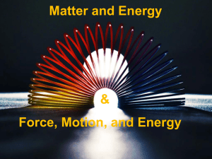 Matter and Energy Force, Motion, and Energy & Matter and