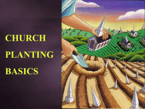 CHURCH PLANTING BASICS Why plant Churches?