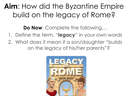 Aim: How did the Byzantine Empire build on the legacy of Rome?
