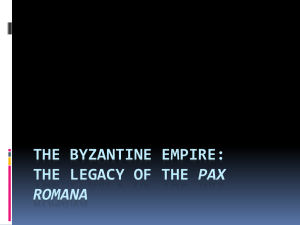 The Byzantine Empire: the Legacy of the pax romana