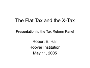 The Flat Tax and the X-Tax Presentation to the Tax Reform Panel