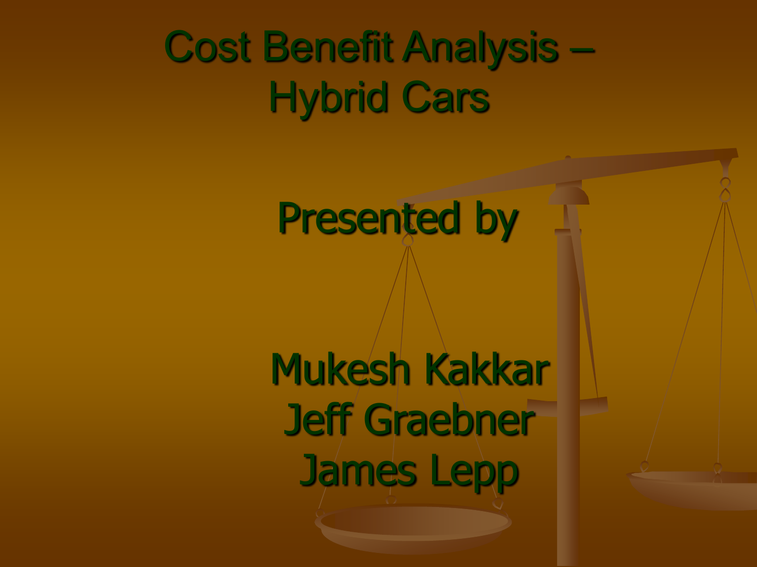 Cost Benefit Ysis Hybrid Cars Presented By Mukesh Kr Jeff Graebner James Lepp Agenda What Is Cba Costs And Benefits
