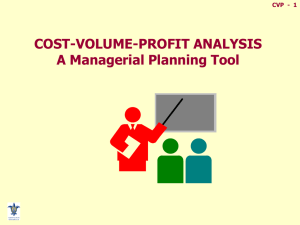 CVP - 1 COST-VOLUME-PROFIT ANALYSIS A Managerial Planning