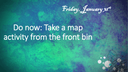 Do now: Take a map activity from the front bin Friday, January 31 st