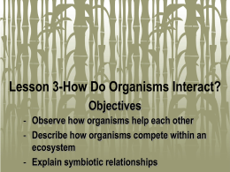 Lesson 3-How Do Organisms Interact? Observe how organisms