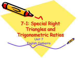 7-1: Special Right Triangles amd Trigonometric Ratios
