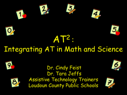 Integrating AT in Math and Science Dr. Tara Jeffs Dr. Cindy Feist