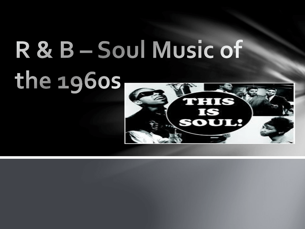 R & B * Soul Music of the 1960s
