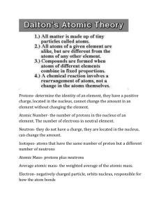 Protons- determine the identity of an element, they have a positive