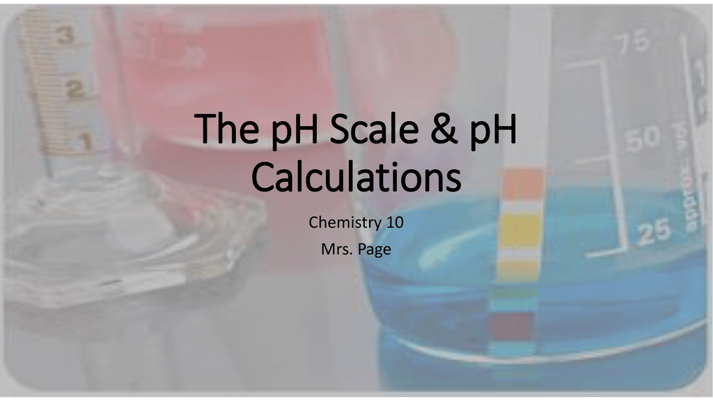 The pH Scale & pH Calculations