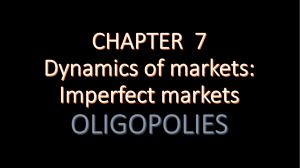 CHAPTER 7 Dynamics of markets: Imperfect markets OLIGOPOLIES