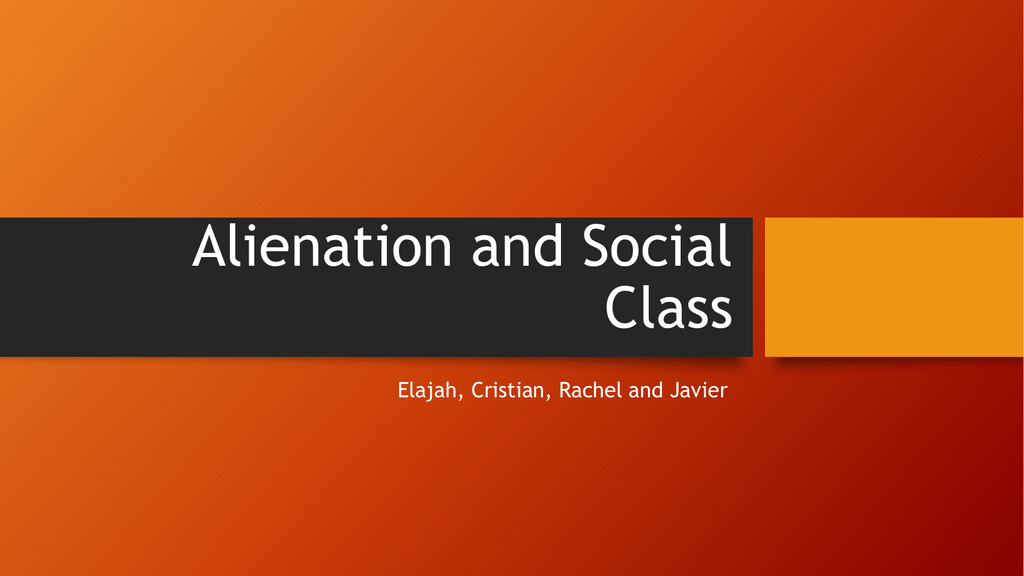 Alienation and Social Class Karl Marx