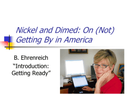 nickel dimed apenglish3 summer assingment Nickel & dimed apenglish3 summer assingment  summer reading project nickel and dimed journal before: prepare to read list title- i would believe  nickel and dimed  stands for the amount and or wage per hour one person receives at work.
