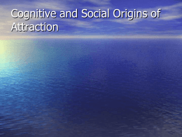 Social & Cognitive origins of attraction