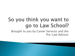 So you think you want to go to Law School?