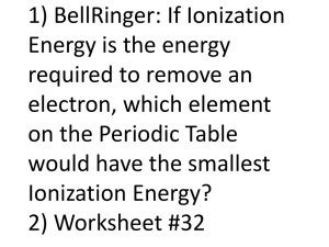 1) BellRinger: If Ionization Energy is the energy required to remove