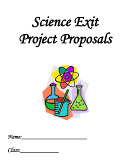 Science Exit Project Proposals Name: Class