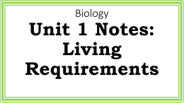 Biology Unit 1 Notes: Living Requirements