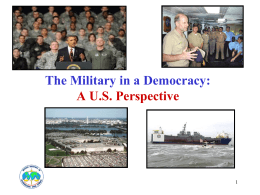 The Military in a Democracy: A U.S. Perspective