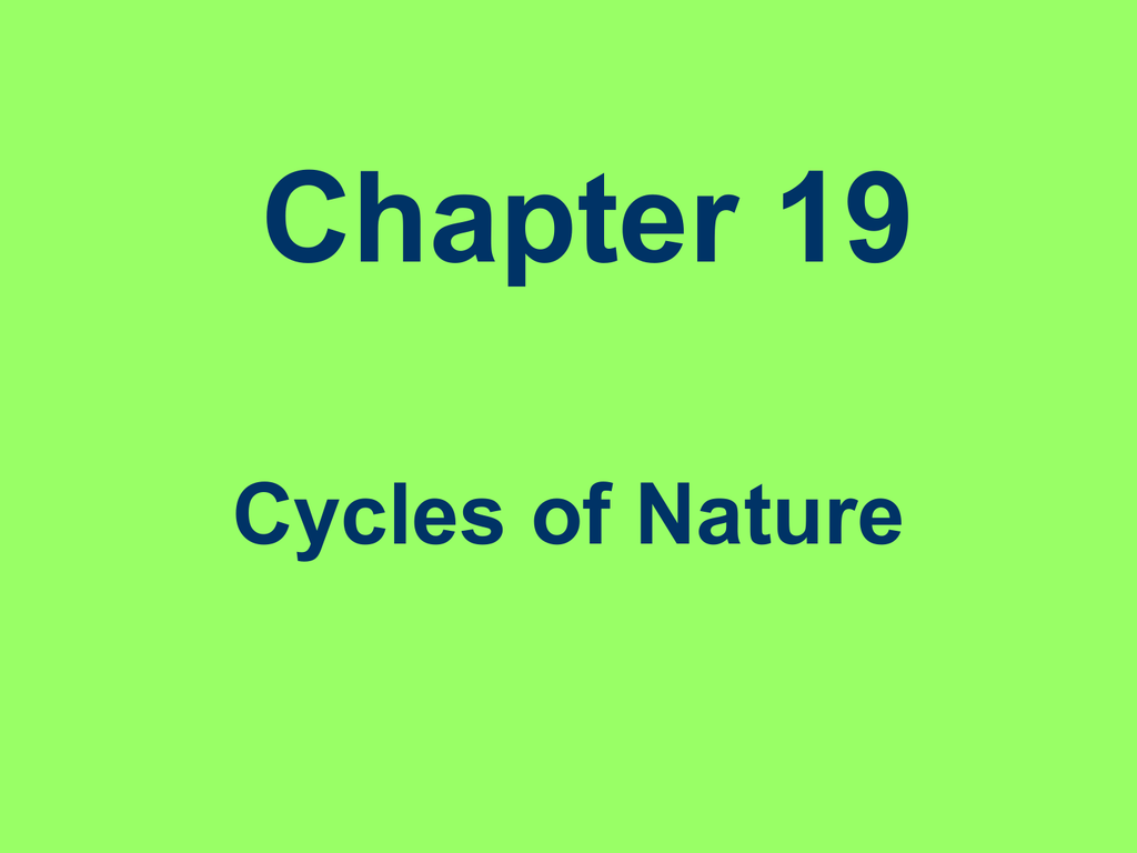Chapter 19 Cycles of Nature The Cycles of Matter