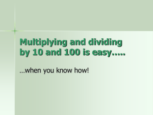 Multiplying and dividing by 10 and 100 is easy…..