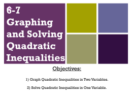 + 6-7 Graphing and Solving Quadratic Inequalities Objectives
