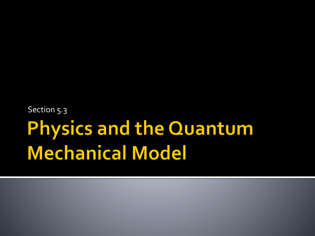 5 3 Physics And The Quantum Mechanical Model