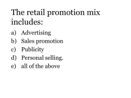 1. The retail promotion mix includes: