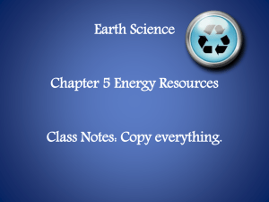 Earth Science Chapter 5 Energy Resources Class Notes: Copy