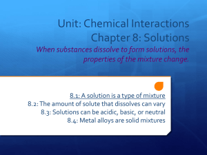 Unit: Chemical Interactions Chapter 8: Solutions When substances