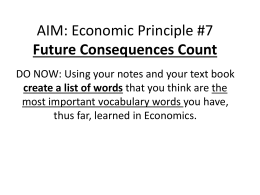 AIM: Economic Principle #7 Future Consequences