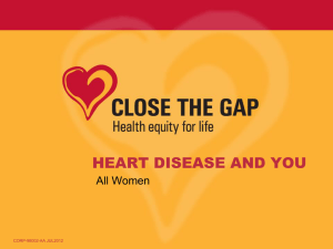 HEART DISEASE AND YOU - Close the Gap on Heart Disease